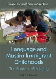 Language and Muslim Immigrant ChildhoodsThe Politics of Belonging【電子書籍】[ Inmaculada M? Garc?a-S?nchez ]