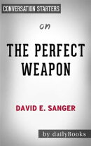 The Perfect Weapon: War, Sabotage, and Fear in the Cyber Age by David E. Sanger | Conversation Starters