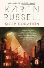 Sleep Donation【電子書籍】[ Karen Russell ]