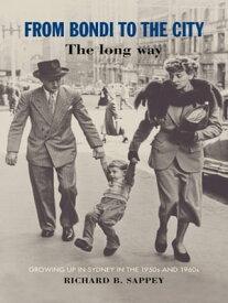 From Bondi to the CityThe long way【電子書籍】[ Richard B. Sappey ]