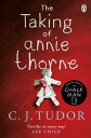 The Taking of Annie Thorne'Britain's female Stephen King' Daily Mail【電子書籍】[ C. J. Tudor ]