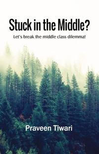 Stuck in the Middle?【電子書籍】[ Praveen Tiwari ]