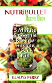 Nutribullet Recipe Book: 130+ A-Z 5 Minute Energy Smoothie Recipes Anyone Can Do! Nutribullet Natural Healing Foods + Smoothies for Runners, Healthy Breakfast Ideas, Smoothies for Diabetics AND MORE【電子書籍】[ Gladys Perry ]