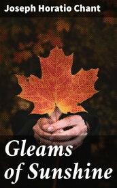 Gleams of SunshineOptimistic Poems【電子書籍】[ Joseph Horatio Chant ]
