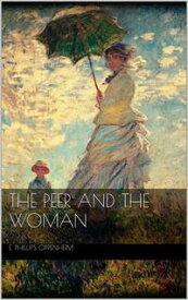 The Peer and the Woman【電子書籍】[ E. Phillips Oppenheim ]