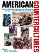 American Countercultures: An Encyclopedia of Nonconformists, Alternative Lifestyles, and Radical Ideas in U.…