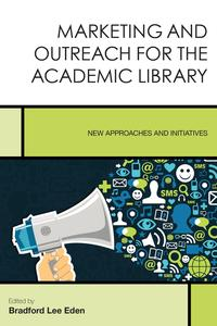 MarketingandOutreachfortheAcademicLibraryNewApproachesandInitiatives