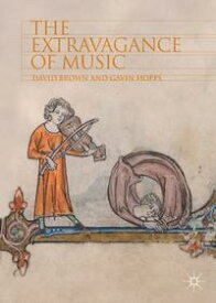 The Extravagance of Music【電子書籍】[ Gavin Hopps ]