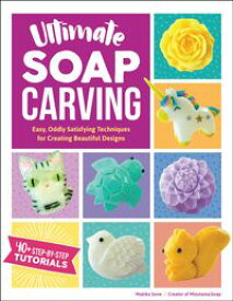 Ultimate Soap CarvingEasy, Oddly Satisfying Techniques for Creating Beautiful Designs--40+ Step-by-Step Tutorials【電子書籍】[ Makiko Sone ]