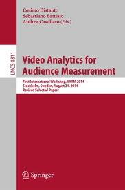 Video Analytics for Audience MeasurementFirst International Workshop, VAAM 2014, Stockholm, Sweden, August 24, 2014. Revised Selected Papers【電子書籍】
