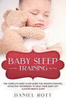 Baby Sleep Training: The Complete Baby Sleep Guide for Modern Parents, Effective Techniques to Help Your Bab…