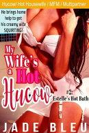 My Wife's a Hot Hucow Part 2: Estelle's Hot Bath
