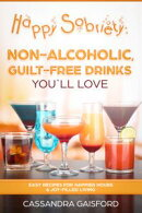 Happy Sobriety: Non-Alcoholic, Guilt-Free Drinks You'll Love