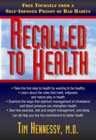 Recalled to HealthFree Yourself from a Self-Imposed Prison of Bad Habits【電子書籍】[ Tim Hennessy ]