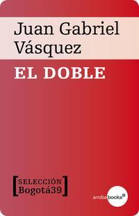 El doble【電子書籍】[ Juan Gabriel V?squez ]