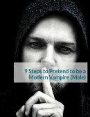 9 Step to Pretend to be a Modern Vampire