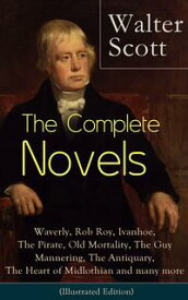 The Complete Novels of Sir Walter Scott: Waverly, Rob Roy, Ivanhoe, The Pirate, Old Mortality, The Guy Mannering, The Antiquary, The Heart of Midlothian and many more (Illustrated Edition): The Betrothed, The Talisman, Black Dwarf, The M【電子書籍】