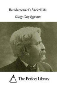 Recollections of a Varied Life【電子書籍】[ George Cary Eggleston ]