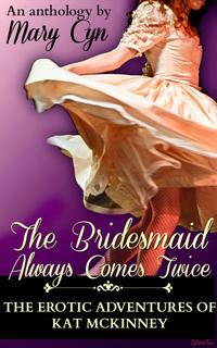 The Bridesmaid Always Comes TwiceThe Adventures of Kat McKinney, Wedding Slut【電子書籍】[ Mary Cyn ]