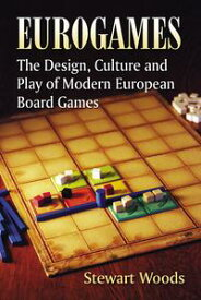 EurogamesThe Design, Culture and Play of Modern European Board Games【電子書籍】[ Stewart Woods ]