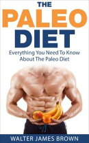 The Paleo Diet: Everything You Need To Know About The Paleo Diet