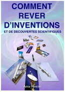 Comment Rever d'Inventions et de Decouvertes Scientifiques