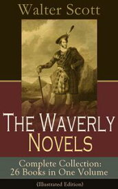 The Waverly Novels - Complete Collection: 26 Books in One Volume (Illustrated Edition): Rob Roy, Ivanhoe, The Pirate, Waverly, Old Mortality, The Guy Mannering, The Antiquary, The Heart of Midlothian, The Betrothed, The Talisman, Black D【電子書籍】