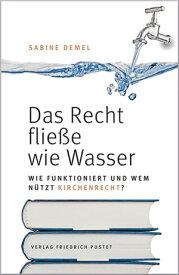 Das Recht flie?e wie Wasser…Wie funktioniert und wem n?tzt Kirchenrecht?【電子書籍】[ Sabine Demel ]