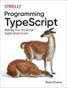 Programming TypeScriptMaking Your JavaScript Applications Scale【電子書籍】[ Boris Cherny ]