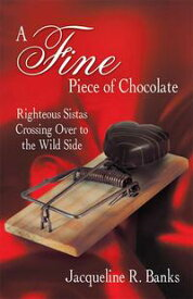 A Fine Piece of ChocolateRighteous Sistas Crossing over to the Wild Side【電子書籍】[ Jacqueline R. Banks ]