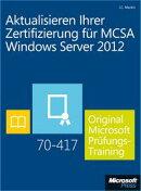 Aktualisieren Ihrer Zertifizierung für MCSA Windows Server 2012 - Original Microsoft Prüfungstraining 70-4…