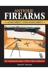 AntiqueFirearmsAssembly/DisassemblyThecomprehensiveguidetopistols,rifles&shotguns