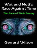 Wot and Nott's Race Against Time: Part Four - the Face of Their Enemy