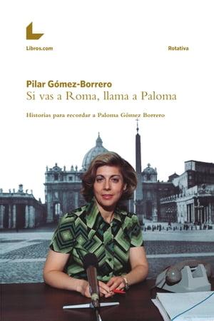 Si vas a Roma, llama a PalomaHistorias para recordar a Paloma G?mez Borrero【電子書籍】[ Pilar G?mez-Borrero ]