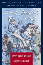 "Sweet Freedom's Song""My Country 'Tis of Thee"" and Democracy in America【電子書籍】[ the late Robert James Branham ]"