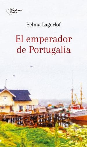 El emperador de Portugalia【電子書籍】[ Selma Lagerl?f ]