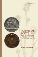 Essential Scots and the Idea of Unionism in Anglo-Scottish Literature, 1603?1832