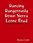 Dancing Dangerously Down Sierra Leone Road - A Trinidadian Non-Love Story