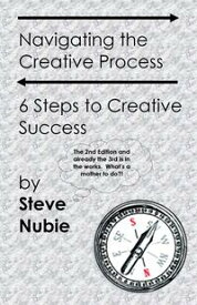 Navigating The Creative Process: 6 Steps to Creative Success【電子書籍】[ Steve Nubie ]