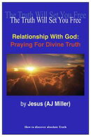 Relationship with God: Praying for Divine Truth