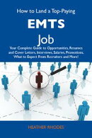 How to Land a Top-Paying EMTs Job: Your Complete Guide to Opportunities, Resumes and Cover Letters, Intervie…