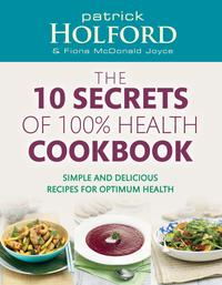The 10 Secrets Of 100% Health CookbookSimple and delicious recipes for optimum health【電子書籍】[ Patrick Holford BSc, DipION, FBANT, NTCRP ]