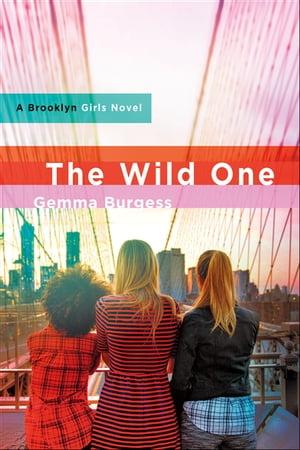 The Wild OneA Brooklyn Girls Novel【電子書籍】[ Gemma Burgess ]