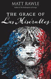 The Grace of Les Miserables【電子書籍】[ Matt Rawle ]