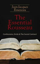 The Essential Rousseau: Confessions, Emile & The Social Contract