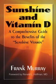 """Sunshine and Vitamin DA Comprehensive Guide to the Benefits of the """"Sunshine Vitamin""""【電子書籍】[ Frank Murray ]"""