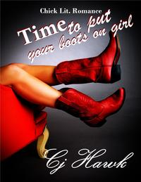 Time To Put Your Boots On Girl【電子書籍】[ CJ Hawk ]