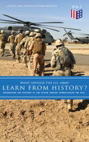 What Should the U.S. Army Learn From History? - Determining the Strategy of the Future through Understanding…