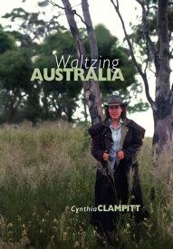 Waltzing Australia【電子書籍】[ Cynthia Clampitt ]