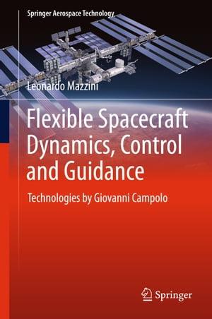 Flexible Spacecraft Dynamics, Control and GuidanceTechnologies by Giovanni Campolo【電子書籍】[ Leonardo Mazzini ]
